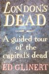 London's Dead, A Guided Tour of the Capital's Dead, by Ed Glinert